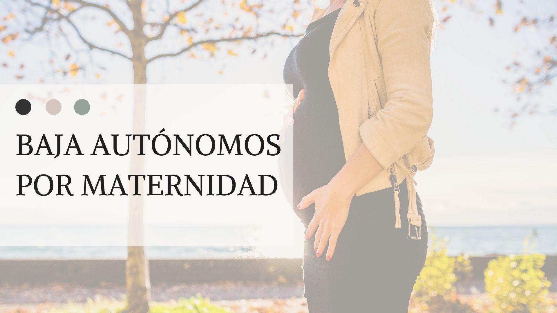 Baja autonomos por maternidad